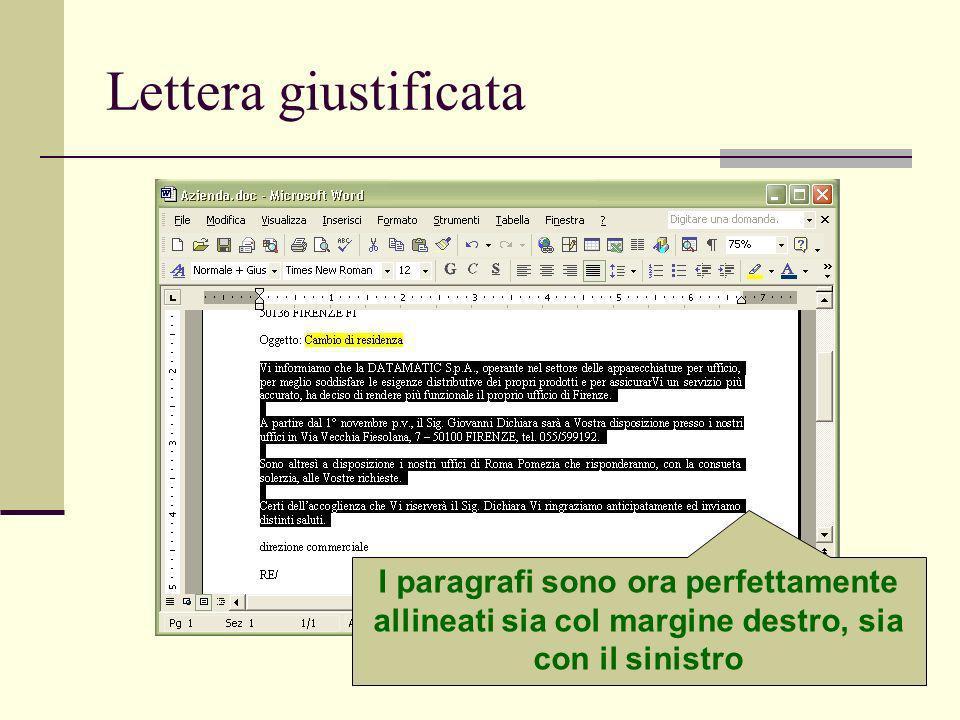 Lettera giustificata I paragrafi sono ora perfettamente allineati sia col margine destro, sia con il sinistro.