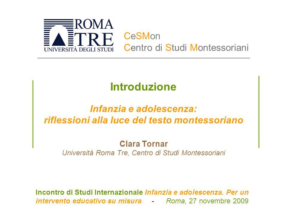 Introduzione Infanzia e adolescenza: riflessioni alla luce del testo montessoriano Clara Tornar Università Roma Tre, Centro di Studi Montessoriani
