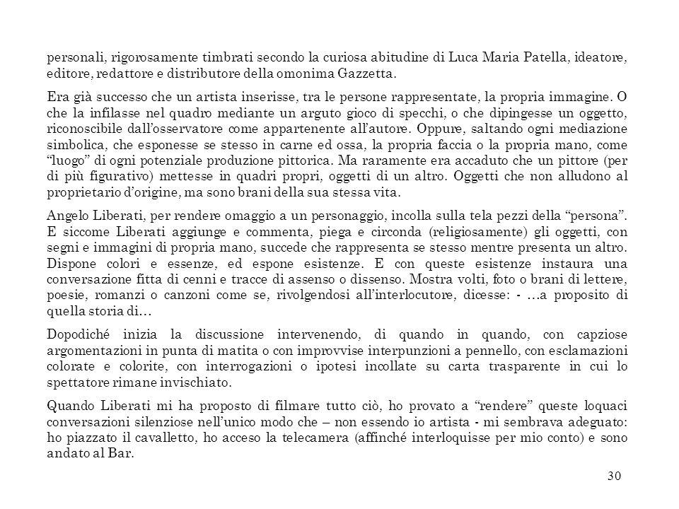 personali, rigorosamente timbrati secondo la curiosa abitudine di Luca Maria Patella, ideatore, editore, redattore e distributore della omonima Gazzetta.
