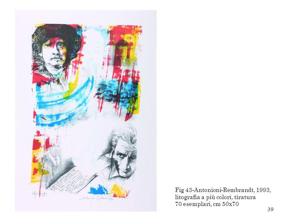 Fig 43-Antonioni-Rembrandt, 1993, litografia a più colori, tiratura 70 esemplari, cm 50x70