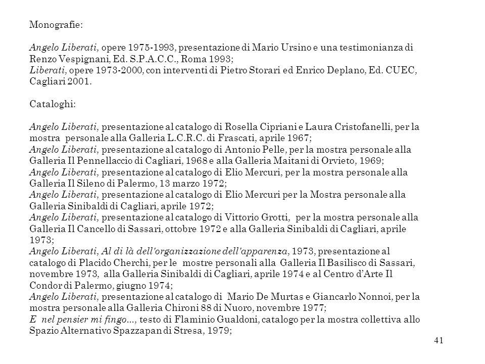 Monografie: Angelo Liberati, opere 1975-1993, presentazione di Mario Ursino e una testimonianza di Renzo Vespignani, Ed. S.P.A.C.C., Roma 1993;
