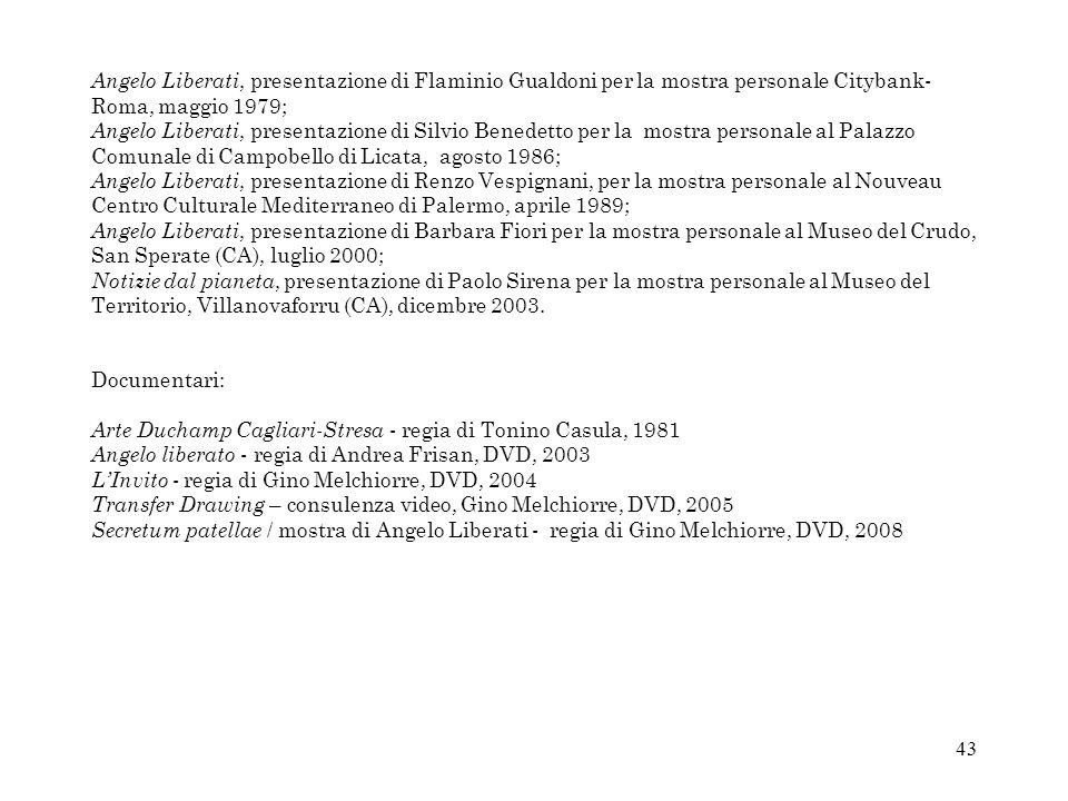 Angelo Liberati, presentazione di Flaminio Gualdoni per la mostra personale Citybank-Roma, maggio 1979;