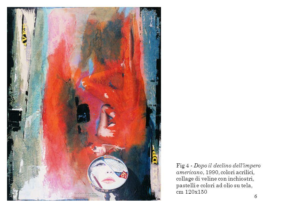 Fig 4 - Dopo il declino dell'impero americano, 1990, colori acrilici, collage di veline con inchiostri, pastelli e colori ad olio su tela, cm 120x150