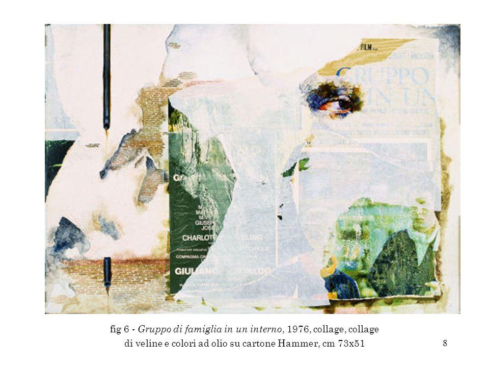 fig 6 - Gruppo di famiglia in un interno, 1976, collage, collage di veline e colori ad olio su cartone Hammer, cm 73x51