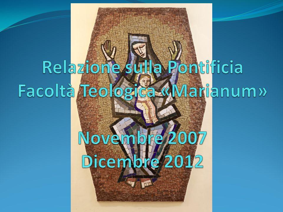 Relazione sulla Pontificia Facoltà Teologica «Marianum» Novembre 2007 Dicembre 2012