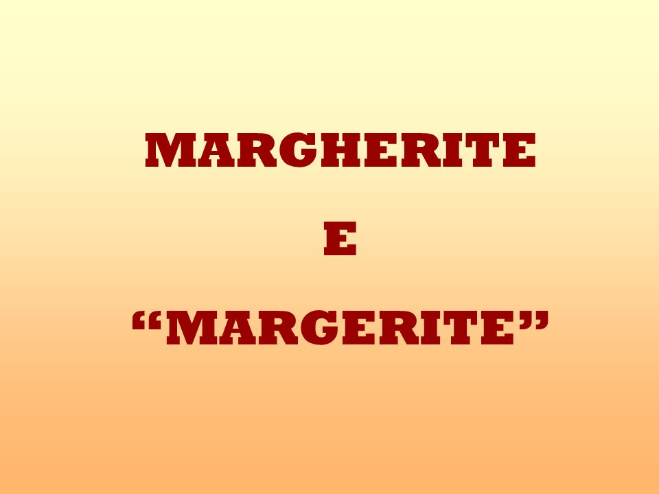 MARGHERITE E MARGERITE