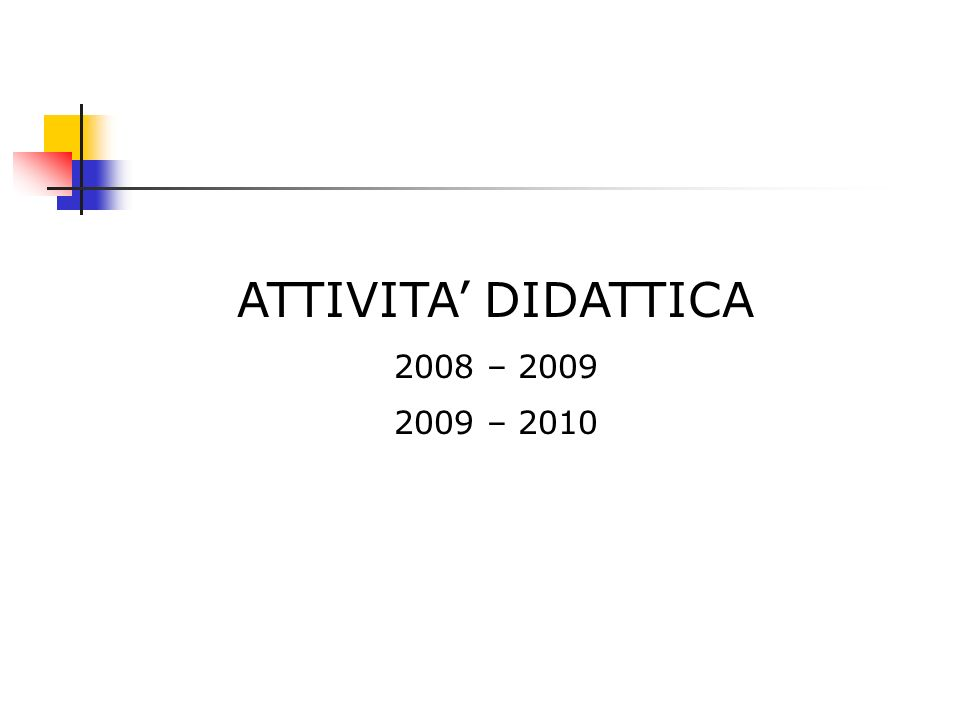 ATTIVITA' DIDATTICA 2008 – 2009 2009 – 2010