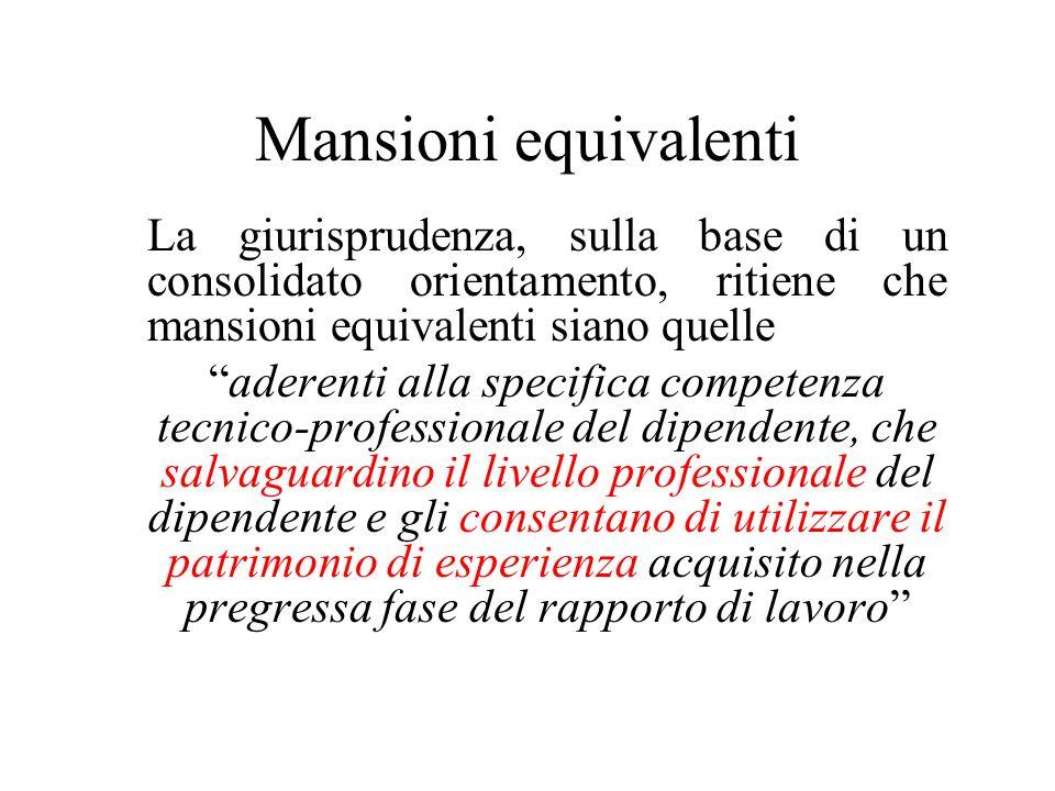 Mansioni equivalenti La giurisprudenza, sulla base di un consolidato orientamento, ritiene che mansioni equivalenti siano quelle.