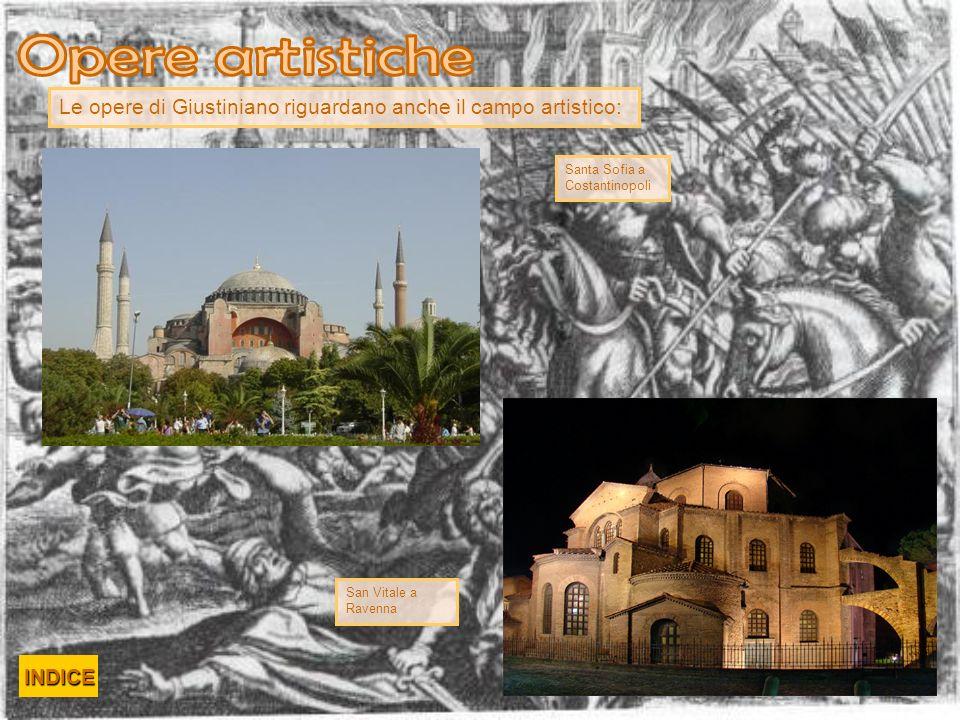 Opere artistiche Le opere di Giustiniano riguardano anche il campo artistico: Santa Sofia a Costantinopoli.