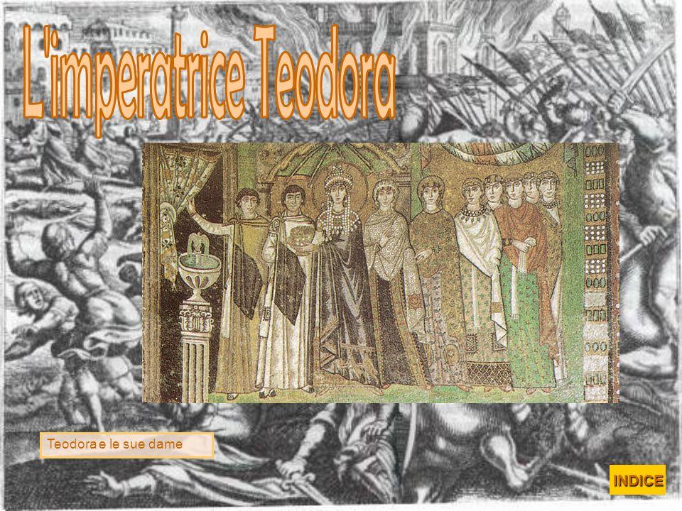 L imperatrice Teodora Teodora e le sue dame INDICE