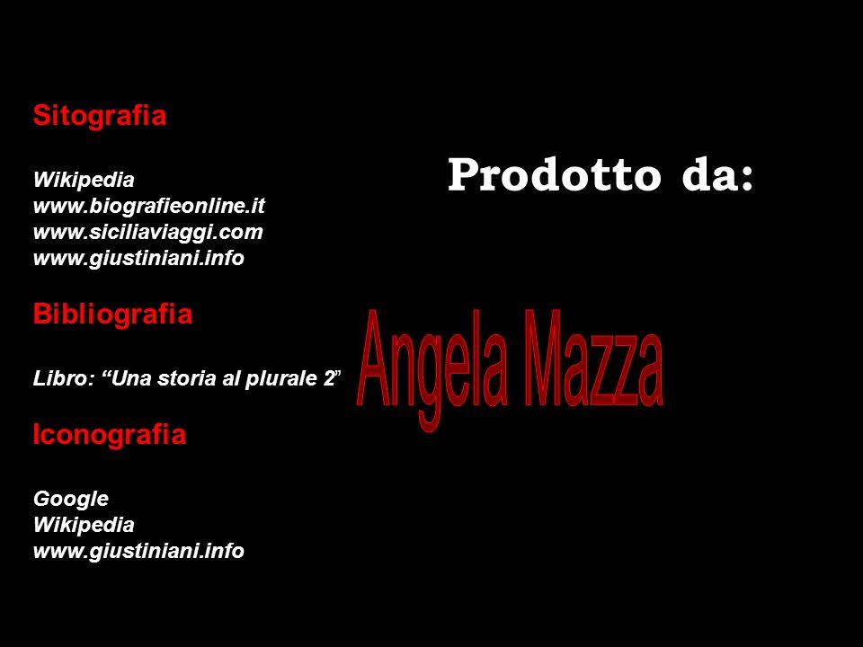 Angela Mazza Prodotto da: Sitografia Bibliografia Iconografia