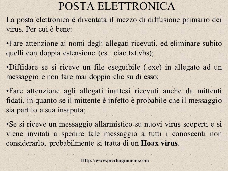 POSTA ELETTRONICA La posta elettronica è diventata il mezzo di diffusione primario dei virus. Per cui è bene: