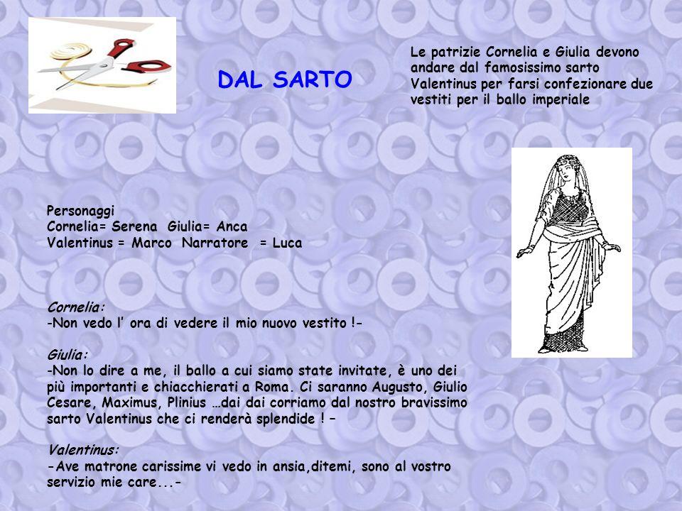 Le patrizie Cornelia e Giulia devono andare dal famosissimo sarto Valentinus per farsi confezionare due vestiti per il ballo imperiale