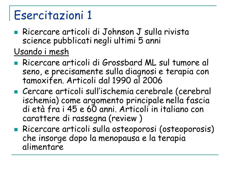 Esercitazioni 1Ricercare articoli di Johnson J sulla rivista science pubblicati negli ultimi 5 anni.