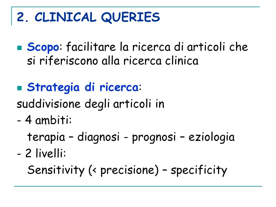 2. CLINICAL QUERIES Scopo: facilitare la ricerca di articoli che si riferiscono alla ricerca clinica.