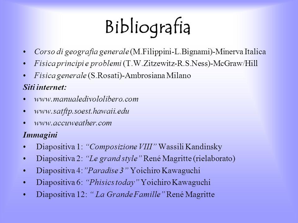 Bibliografia Corso di geografia generale (M.Filippini-L.Bignami)-Minerva Italica. Fisica principi e problemi (T.W.Zitzewitz-R.S.Ness)-McGraw/Hill.
