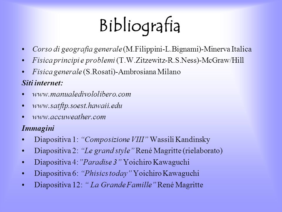 BibliografiaCorso di geografia generale (M.Filippini-L.Bignami)-Minerva Italica. Fisica principi e problemi (T.W.Zitzewitz-R.S.Ness)-McGraw/Hill.