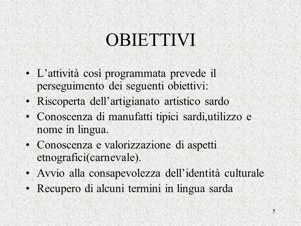 OBIETTIVI L'attività così programmata prevede il perseguimento dei seguenti obiettivi: Riscoperta dell'artigianato artistico sardo.