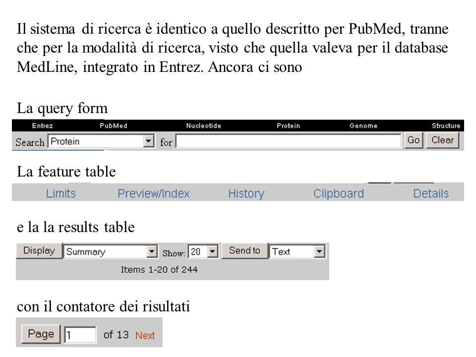 Il sistema di ricerca è identico a quello descritto per PubMed, tranne che per la modalità di ricerca, visto che quella valeva per il database MedLine, integrato in Entrez. Ancora ci sono