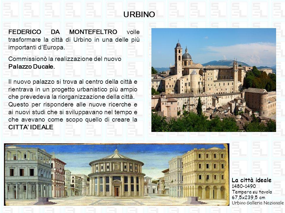 URBINO FEDERICO DA MONTEFELTRO volle trasformare la città di Urbino in una delle più importanti d'Europa.