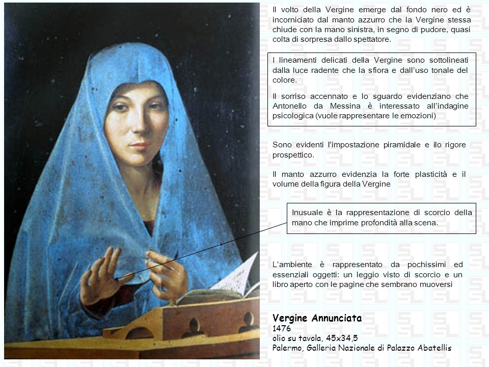 Il volto della Vergine emerge dal fondo nero ed è incorniciato dal manto azzurro che la Vergine stessa chiude con la mano sinistra, in segno di pudore, quasi colta di sorpresa dallo spettatore.