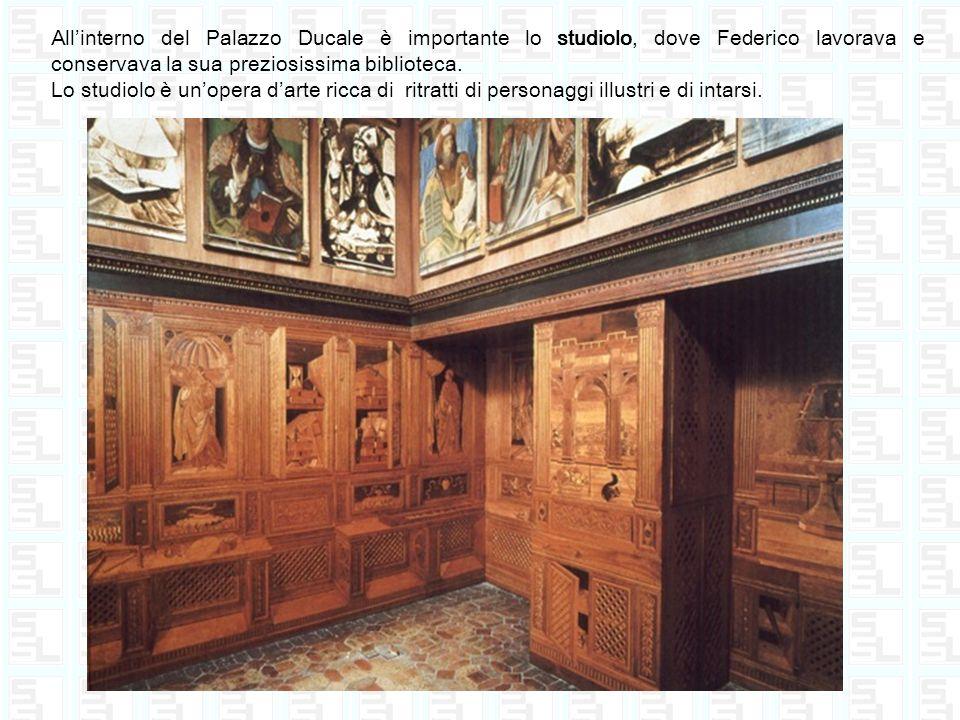 All'interno del Palazzo Ducale è importante lo studiolo, dove Federico lavorava e conservava la sua preziosissima biblioteca.