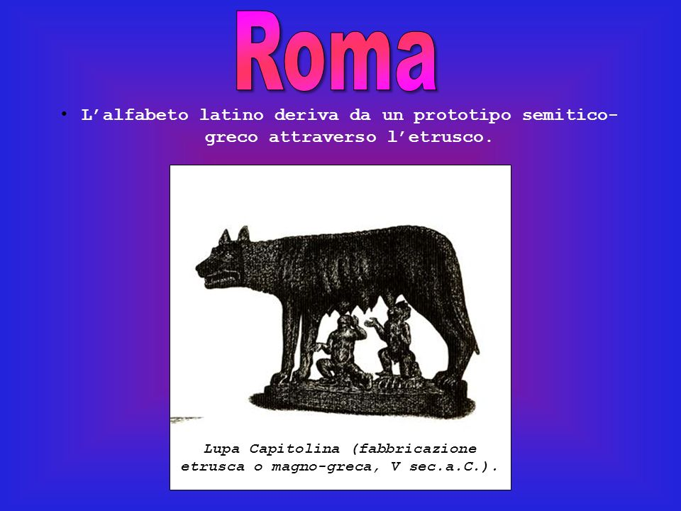 Lupa Capitolina (fabbricazione etrusca o magno-greca, V sec.a.C.).