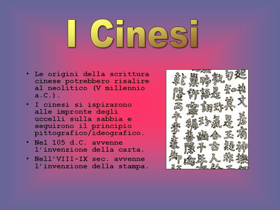 I Cinesi Le origini della scrittura cinese potrebbero risalire al neolitico (V millennio a.C.).