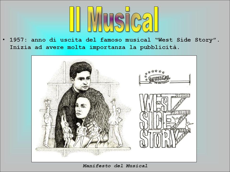 Il Musical 1957: anno di uscita del famoso musical West Side Story . Inizia ad avere molta importanza la pubblicità.