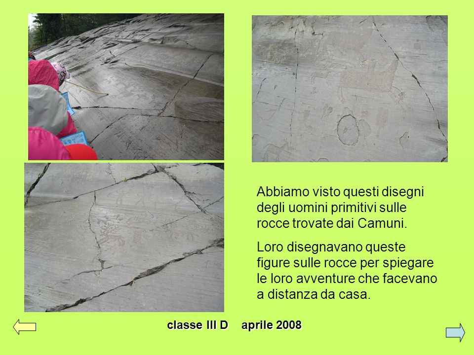 Abbiamo visto questi disegni degli uomini primitivi sulle rocce trovate dai Camuni.