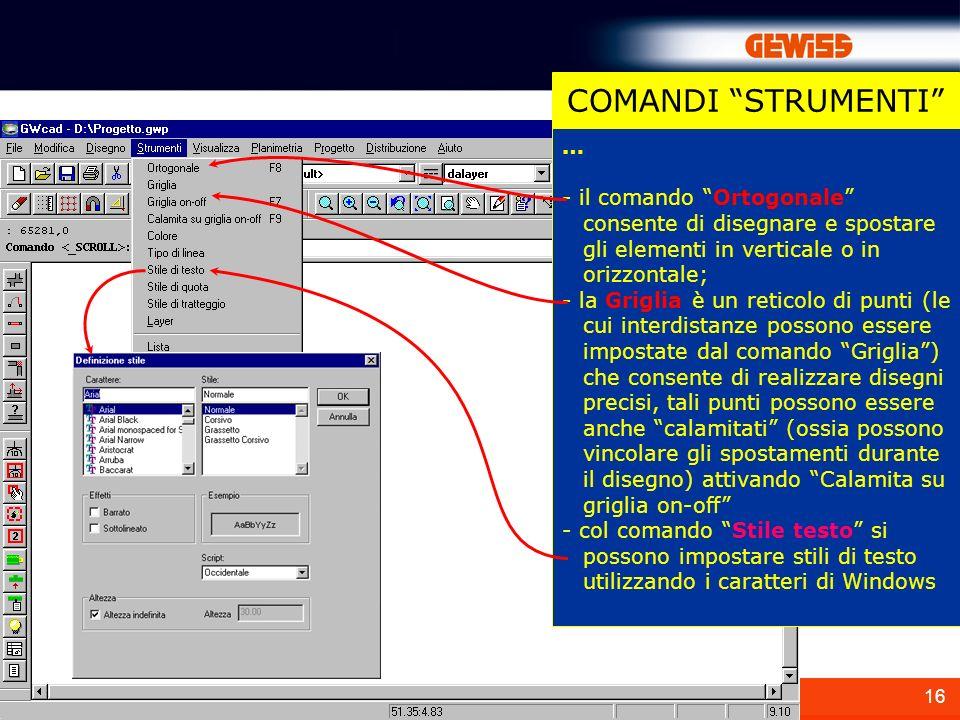 COMANDI STRUMENTI … - il comando Ortogonale consente di disegnare e spostare gli elementi in verticale o in orizzontale;