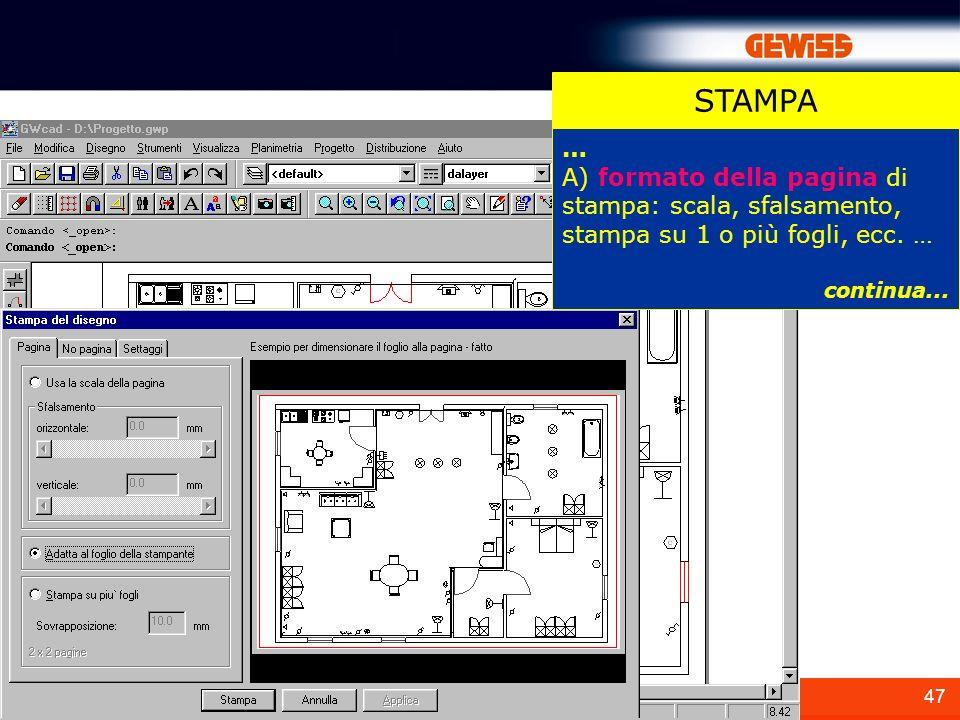 STAMPA … A) formato della pagina di stampa: scala, sfalsamento, stampa su 1 o più fogli, ecc.