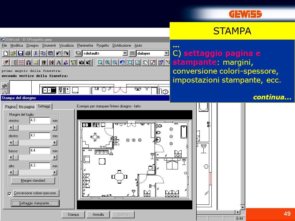 STAMPA … C) settaggio pagina e stampante: margini, conversione colori-spessore, impostazioni stampante, ecc.