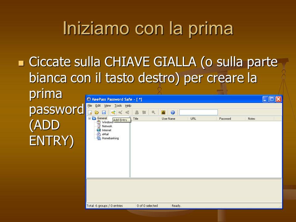 Iniziamo con la primaCiccate sulla CHIAVE GIALLA (o sulla parte bianca con il tasto destro) per creare la prima password (ADD ENTRY)