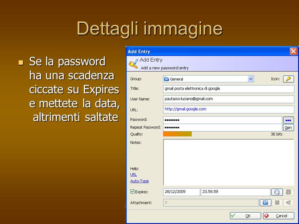 Dettagli immagine Se la password ha una scadenza ciccate su Expires e mettete la data, altrimenti saltate.
