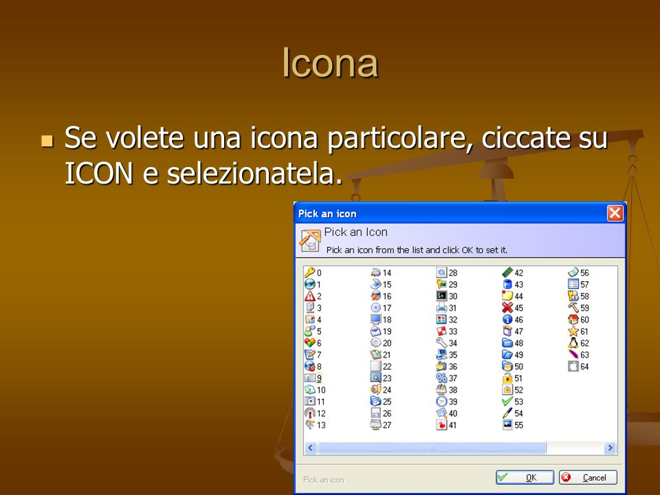 Icona Se volete una icona particolare, ciccate su ICON e selezionatela.