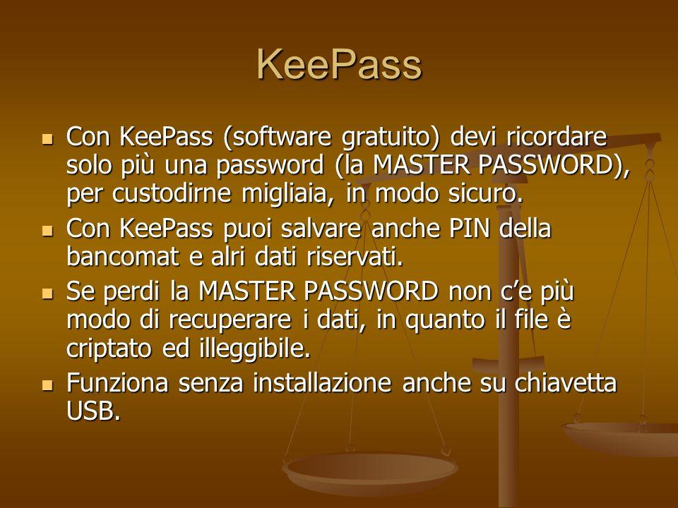 KeePass Con KeePass (software gratuito) devi ricordare solo più una password (la MASTER PASSWORD), per custodirne migliaia, in modo sicuro.