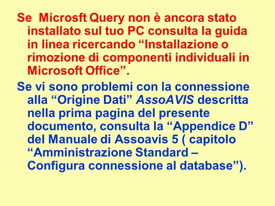 Se Microsft Query non è ancora stato installato sul tuo PC consulta la guida in linea ricercando Installazione o rimozione di componenti individuali in Microsoft Office .