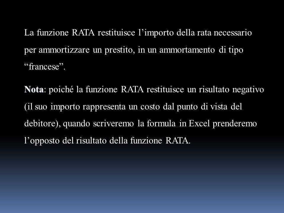 La funzione RATA restituisce l'importo della rata necessario per ammortizzare un prestito, in un ammortamento di tipo francese .