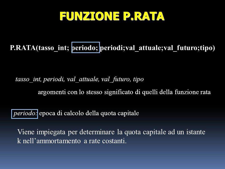 P.RATA(tasso_int; periodo; periodi;val_attuale;val_futuro;tipo)