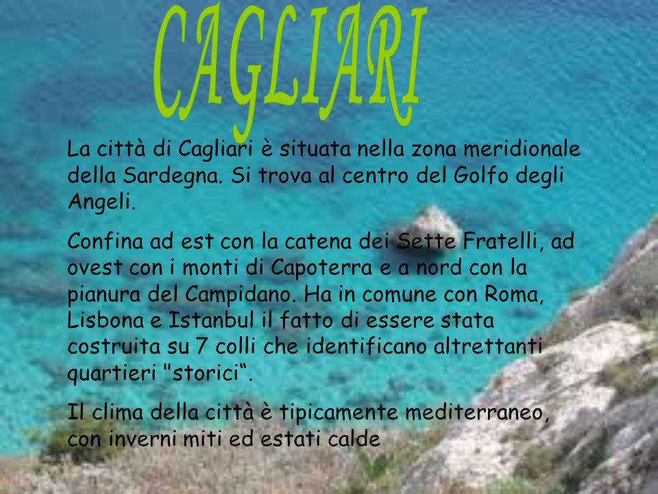 CAGLIARI La città di Cagliari è situata nella zona meridionale della Sardegna. Si trova al centro del Golfo degli Angeli.