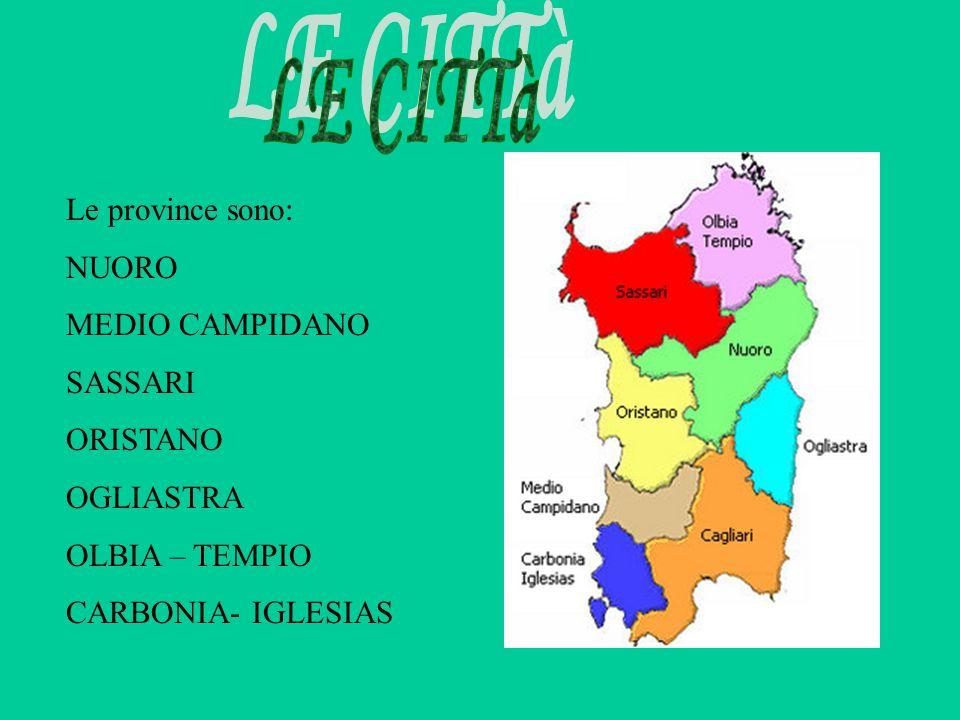 LE CITTà Le province sono: NUORO MEDIO CAMPIDANO SASSARI ORISTANO
