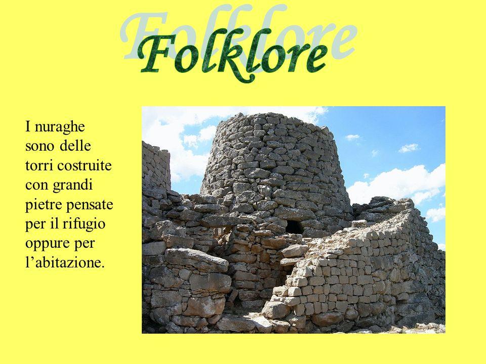 Folklore I nuraghe sono delle torri costruite con grandi pietre pensate per il rifugio oppure per l'abitazione.