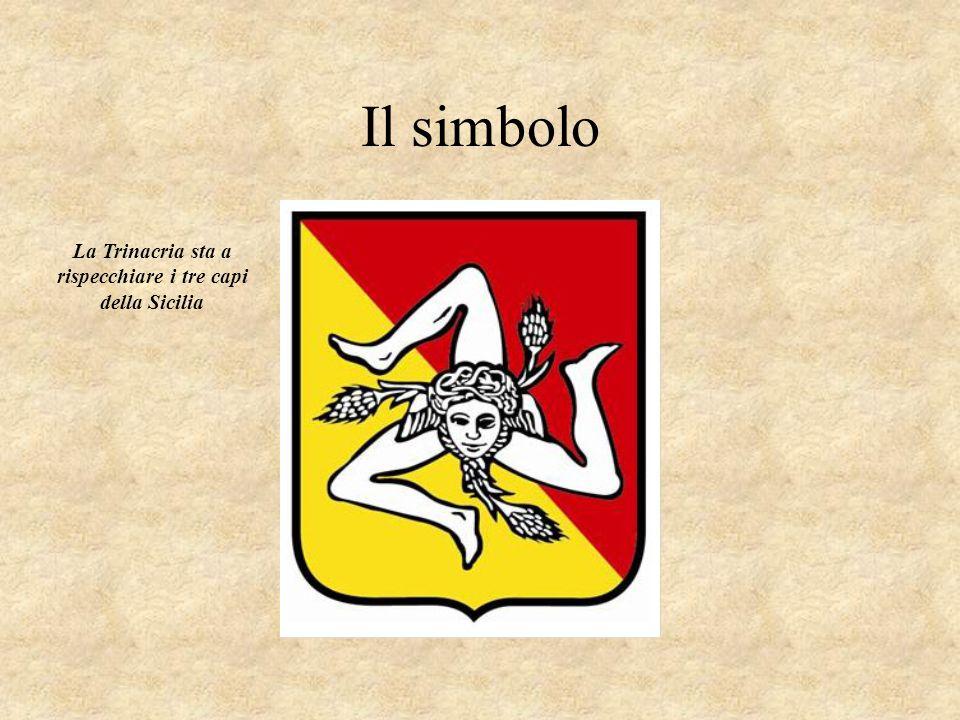 La Trinacria sta a rispecchiare i tre capi della Sicilia