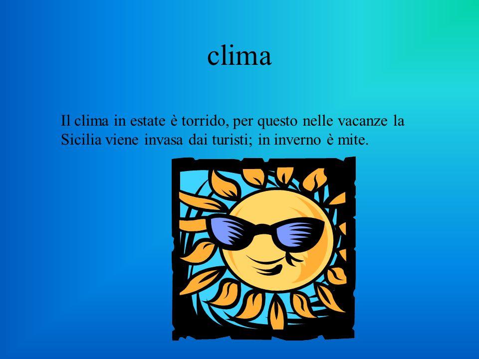 clima Il clima in estate è torrido, per questo nelle vacanze la Sicilia viene invasa dai turisti; in inverno è mite.