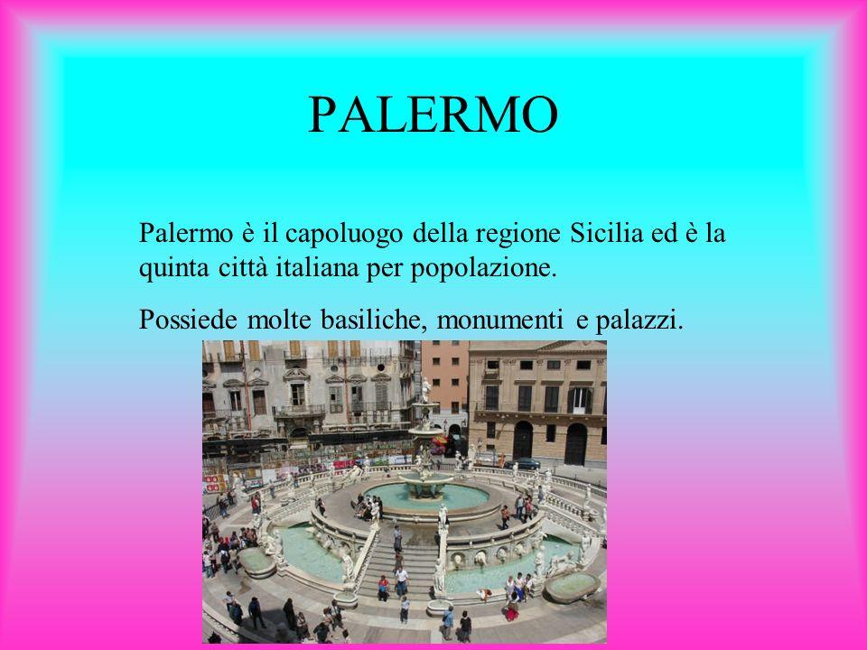 PALERMO Palermo è il capoluogo della regione Sicilia ed è la quinta città italiana per popolazione.