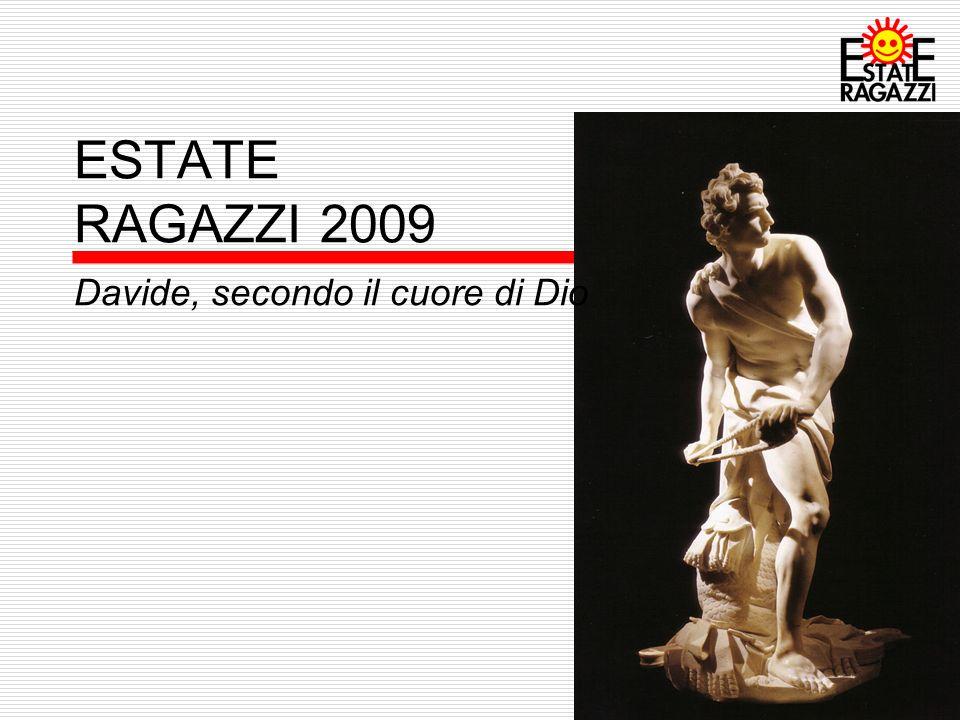 ESTATE RAGAZZI 2009 Davide, secondo il cuore di Dio incontro