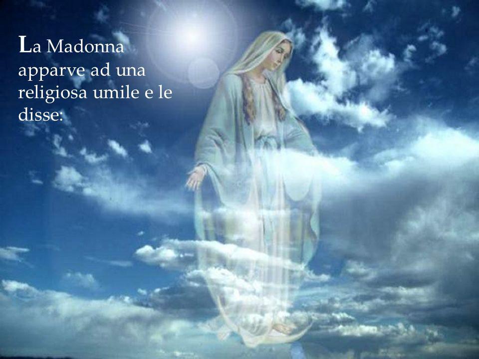 La Madonna apparve ad una religiosa umile e le disse: