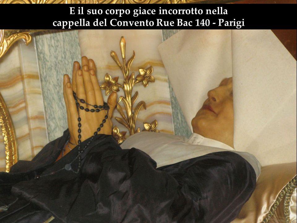 E il suo corpo giace incorrotto nella cappella del Convento Rue Bac 140 - Parigi