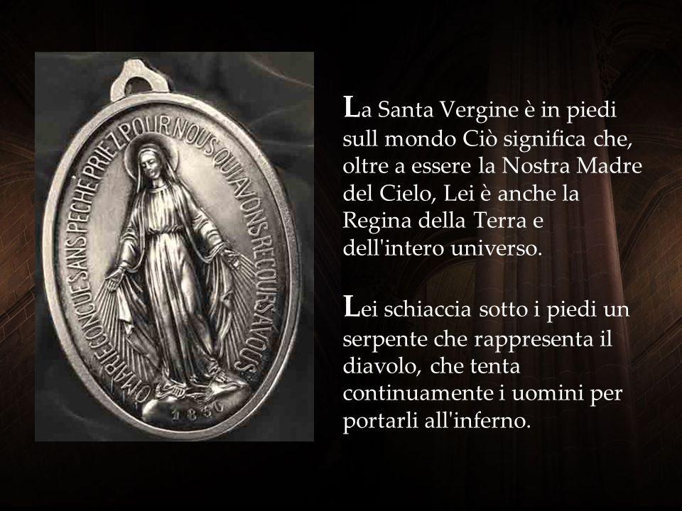 La Santa Vergine è in piedi sull mondo Ciò significa che, oltre a essere la Nostra Madre del Cielo, Lei è anche la Regina della Terra e dell intero universo.